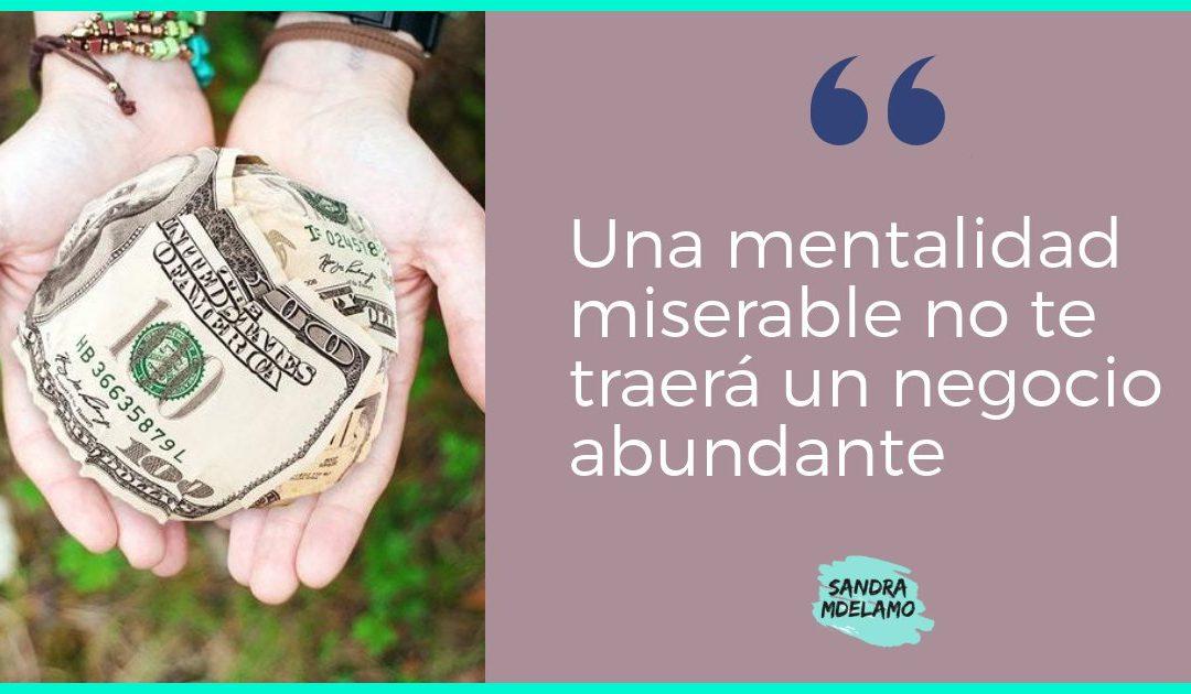 Una mentalidad miserable no te traerá un negocio abundante