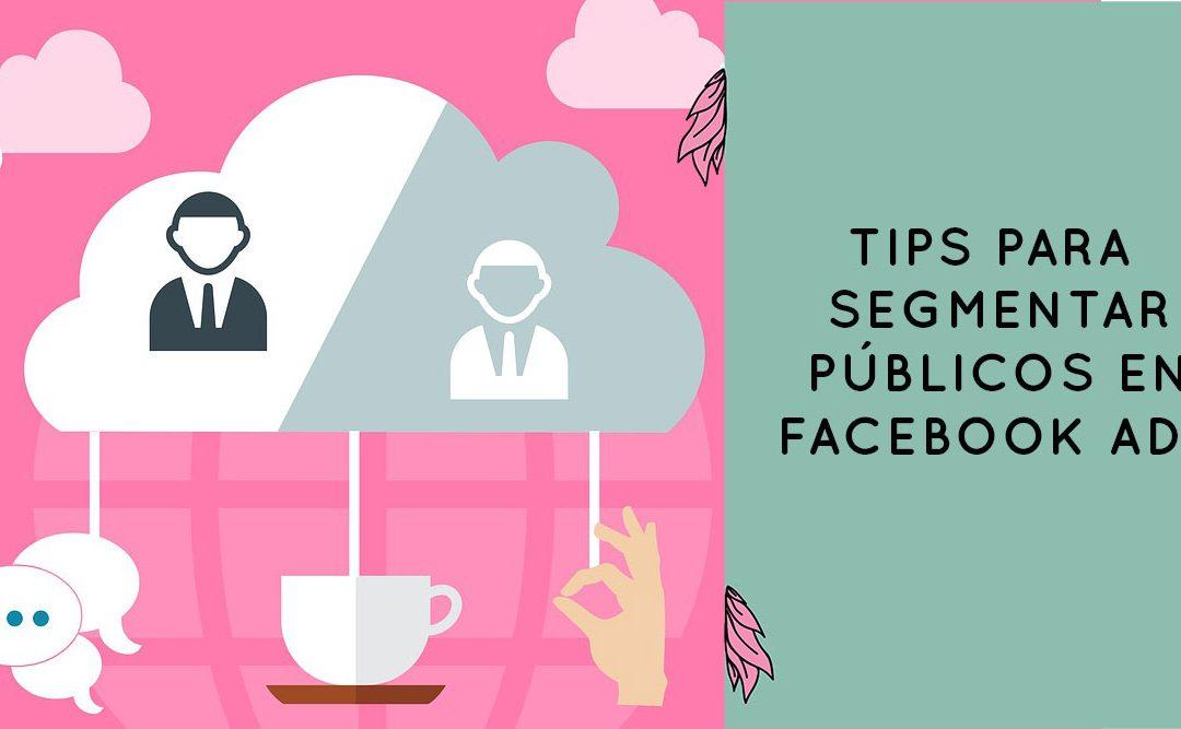 Tips para segmentar públicos en Facebook e Instagram Ads